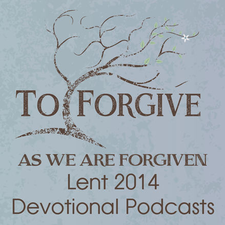 Lenten Reflections on Forgiveness