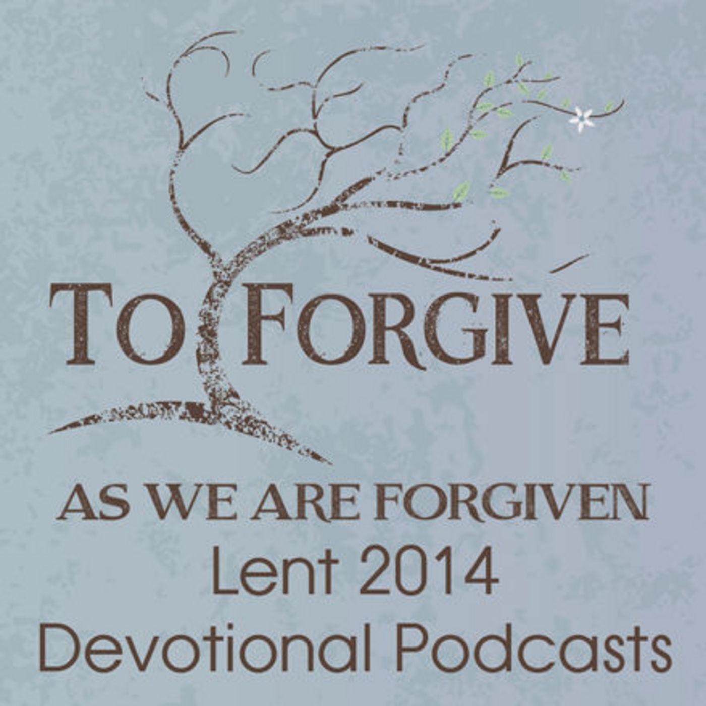 <![CDATA[Lenten Reflections on Forgiveness]]>